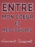 Laurent Cussinet : Entre mon cœur et mes couilles