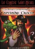 Les Aventures extraordinaires du capitaine Crochu à la Comédie Saint Michel