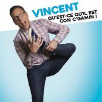 Vincent : Qu'est-ce qu'il est c… c'gamin !