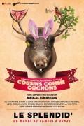 La Troupe à Palmade : Cousins comme cochons au Splendid
