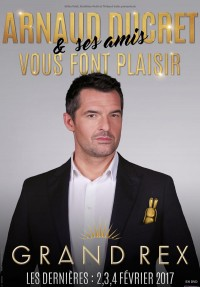 Arnaud Ducret et ses amis vous font plaisir au Grand Rex