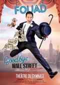 Fouad : Goodbye Wall Street au Théâtre du Gymnase
