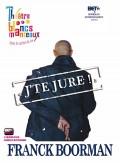 Franck Boorman : J'te jure ! au Théâtre des Blancs-Manteaux