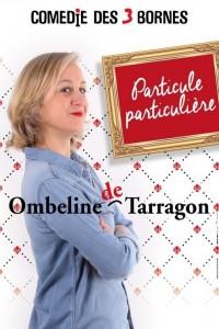 Ombeline de Tarragon : Particule particulière à la Comédie des Trois Bornes