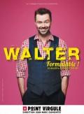 Walter : Formidable ! au Point Virgule