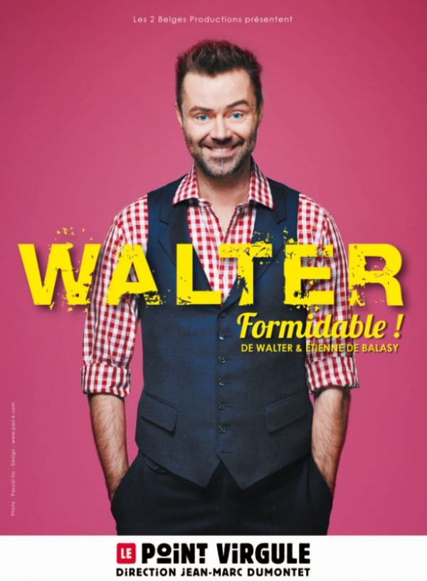 Walter : Formidable ! au Point Virgule