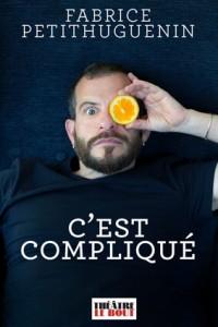 Fabrice Petithuguenin : C'est compliqué au Théâtre Le Bout