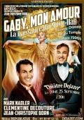 Gaby mon amour - La Naissance du music-hall au Théâtre Déjazet