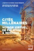 Cités millénaires — Voyage virtuel : de Palmyre à Mossoul à l'Institut du Monde Arabe
