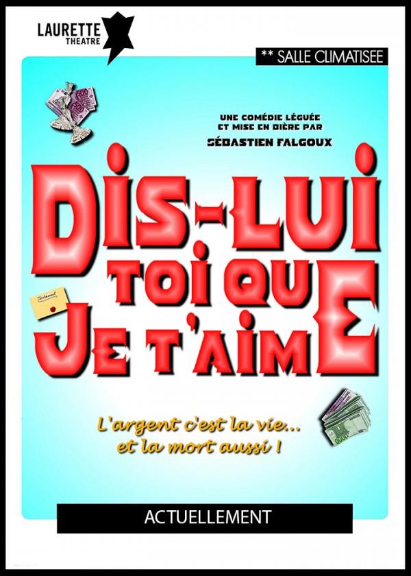 Dis-lui toi que je t'aime au Laurette Théâtre