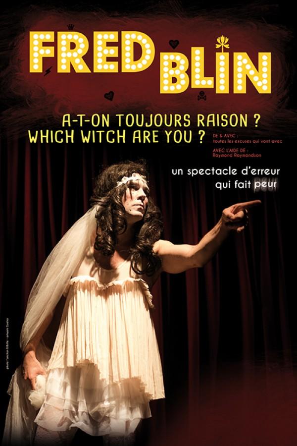 A-t-on toujours raison ? Which witch are you ? : Fred Blin au Théâtre des Béliers parisiens