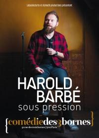 Harold Barbé : Sous pression à la Comédie des Trois Bornes