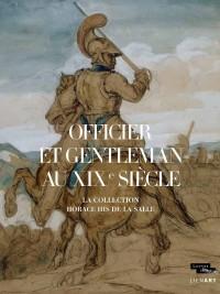 Officier & gentleman au XIXe siècle : la collection Horace His de la Salle au Musée du Louvre