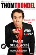 Thom Trondel : With Love au Palais des Glaces