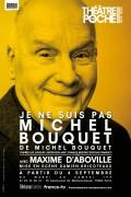 Je ne suis pas Michel Bouquet au Théâtre de Poche-Montparnasse