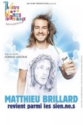 Mathieu Brillard revient parmi les sien.ne.s au Théâtre des Blancs Manteaux