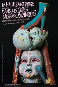 Dans les têtes de Stéphane Blanquet à la Halle Saint Pierre