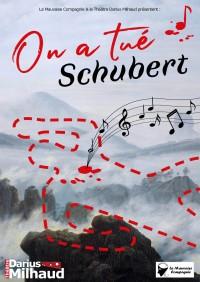 On a tué Schubert au Théâtre Darius Milhaud