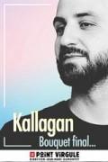 Affiche Kallagan - Bouquet final - Le Point Virgule