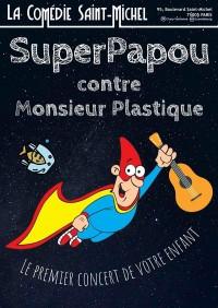 Affiche SuperPapou contre Monsieur Plastique - Comédie Saint-Michel