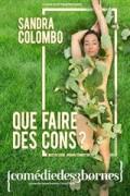 Affiche Sandra Colombo - Que faire des cons ? - Comédie des Trois Bornes