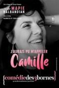 Affiche J'aurais pu m'appeler Camille - Comédie des Trois Bornes