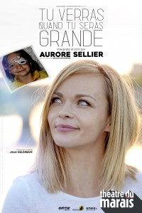 Affiche Aurore Sellier - Tu verras quand tu seras grande - Théâtre du Marais