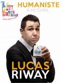Affiche Lucas Riway - Humaniste à mi-temps - Théâtre des Blancs Manteaux