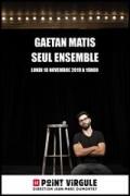 Affiche Gaëtan Matis - Seul ensemble - Le Point Virgule