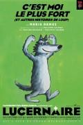 Affiche C'est moi le plus fort (et autres histoires de loup) - Théâtre du Lucernaire