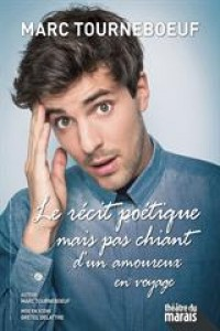 Affiche Marc Tourneboeuf - Le récit poétique mais pas chiant d'un amoureux... - Théâtre du Marais