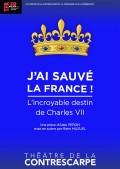 Affiche J'ai sauvé la France ! - L'incroyable destin de Charles VII - Théâtre de la Contrescarpe