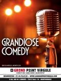 Affiche Grandiose Comedy - Le Grand Point Virgule