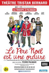 Le Père Noël est une ordure au Théâtre Tristan-Bernard, par la Troupe à Palmade