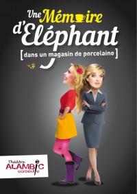 Une mémoire d'éléphant (dans un magasin de porcelaine) au Théâtre Alambic Comédie