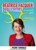 Béatrice Facquer : Pop-Cornes au Point Virgule